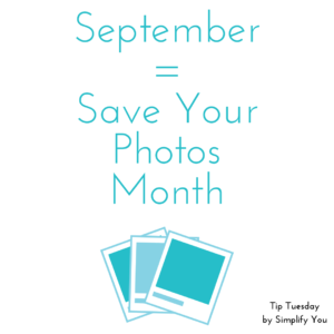 Tip Tuesday September save your photos month